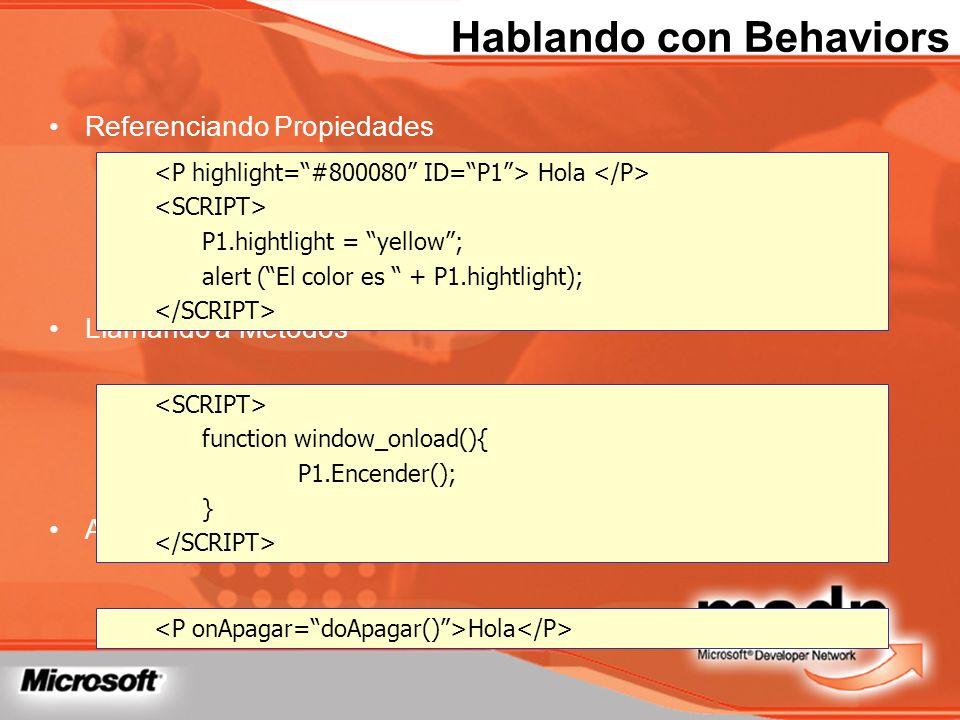 Hablando con Behaviors Referenciando Propiedades Llamando a Métodos Atrapando Eventos Hola P1.hightlight = yellow; alert (El color es + P1.hightlight)