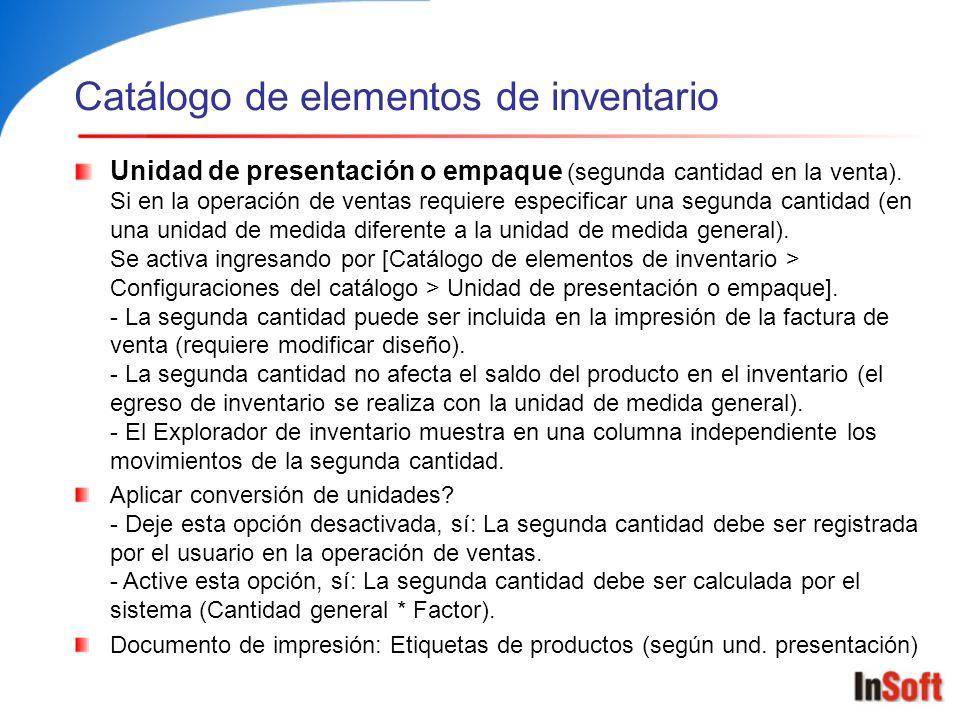 Catálogo de elementos de inventario Unidad de presentación o empaque (segunda cantidad en la venta). Si en la operación de ventas requiere especificar