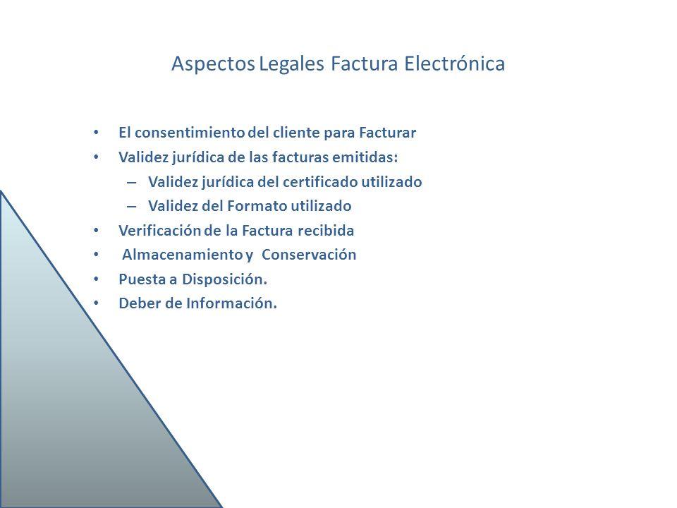 Aspectos Legales Factura Electrónica El consentimiento del cliente para Facturar Validez jurídica de las facturas emitidas: – Validez jurídica del cer
