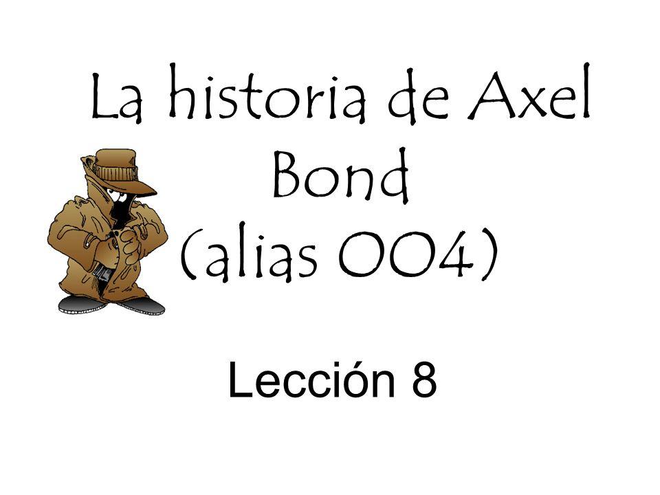 La historia de Axel Bond (alias OO4) Lección 8