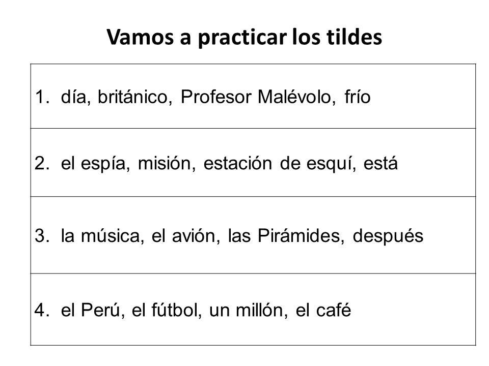 1. día, británico, Profesor Malévolo, frío 2. el espía, misión, estación de esquí, está 3. la música, el avión, las Pirámides, después 4. el Perú, el