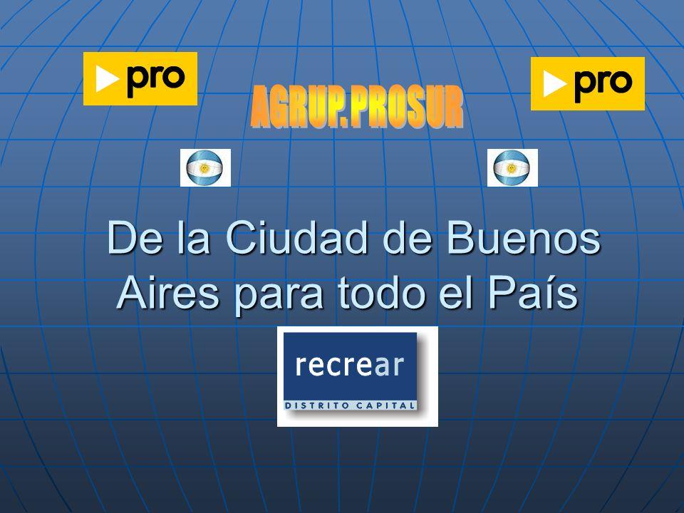 De la Ciudad de Buenos Aires para todo el País De la Ciudad de Buenos Aires para todo el País