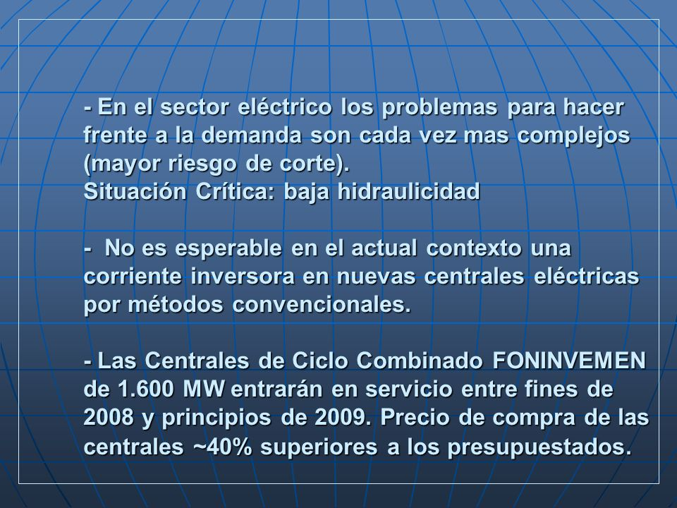 - En el sector eléctrico los problemas para hacer frente a la demanda son cada vez mas complejos (mayor riesgo de corte). Situación Crítica: baja hidr