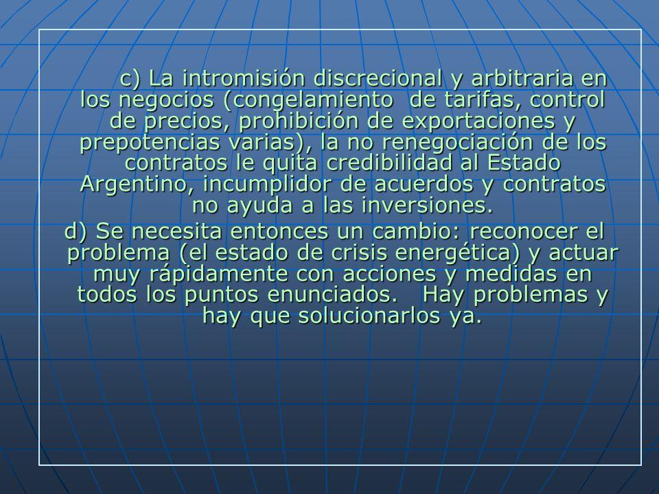 c) La intromisión discrecional y arbitraria en los negocios (congelamiento de tarifas, control de precios, prohibición de exportaciones y prepotencias