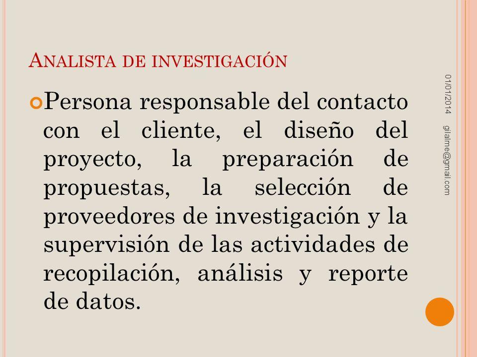 A NALISTA DE INVESTIGACIÓN Persona responsable del contacto con el cliente, el diseño del proyecto, la preparación de propuestas, la selección de prov