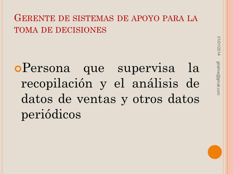 G ERENTE DE SISTEMAS DE APOYO PARA LA TOMA DE DECISIONES Persona que supervisa la recopilación y el análisis de datos de ventas y otros datos periódic