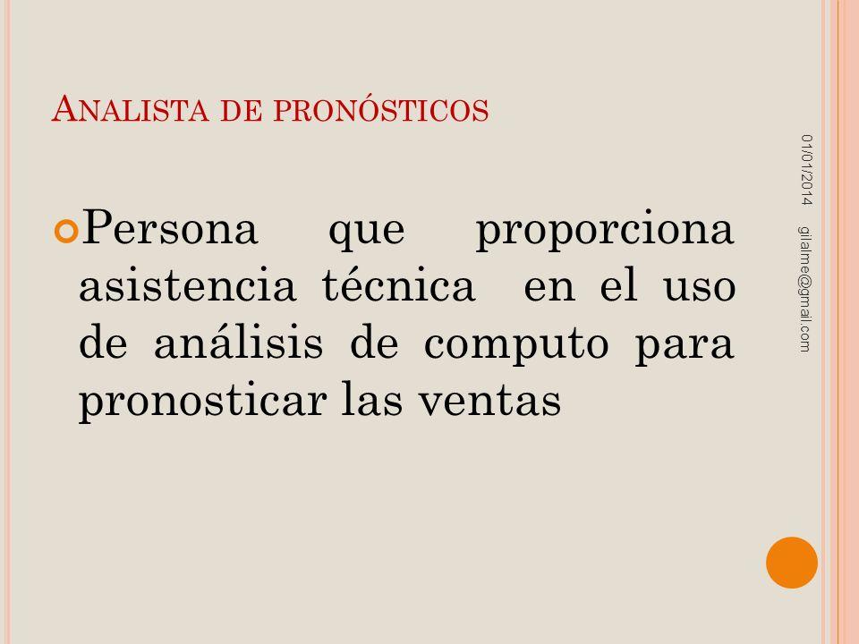 A NALISTA DE PRONÓSTICOS Persona que proporciona asistencia técnica en el uso de análisis de computo para pronosticar las ventas 01/01/2014 gilalme@gm