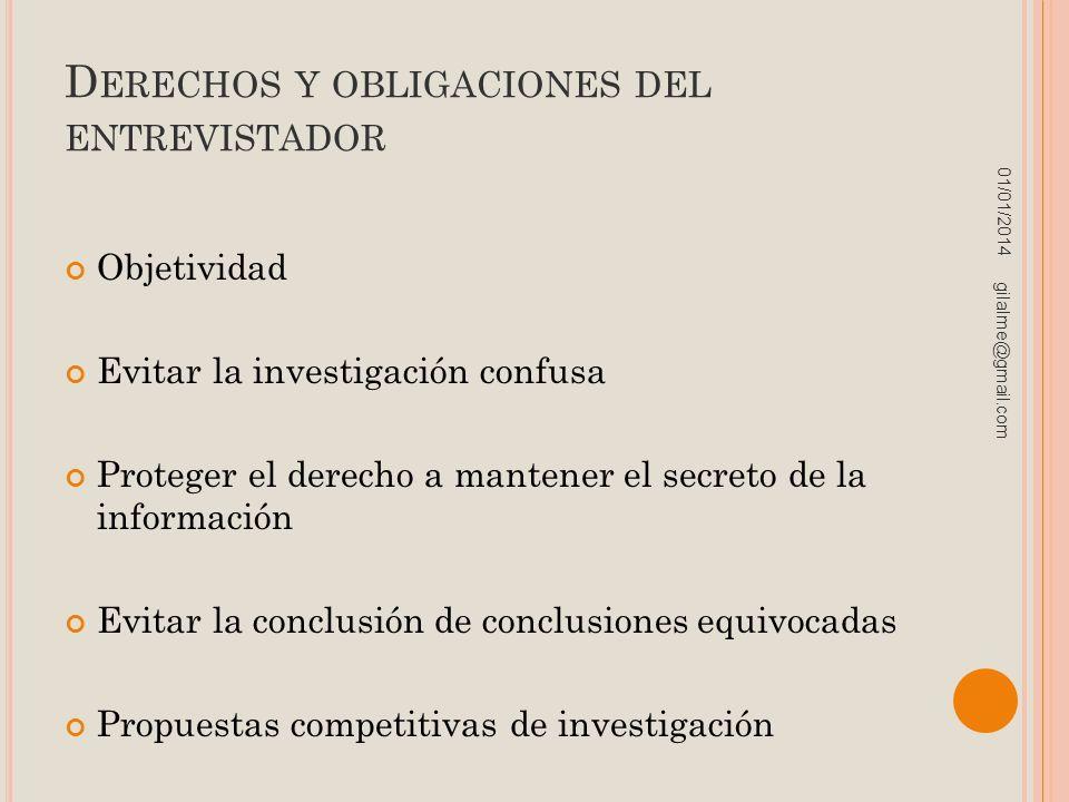 D ERECHOS Y OBLIGACIONES DEL ENTREVISTADOR Objetividad Evitar la investigación confusa Proteger el derecho a mantener el secreto de la información Evi