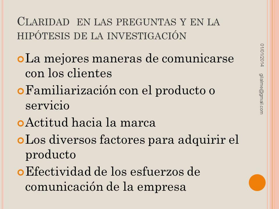 C LARIDAD EN LAS PREGUNTAS Y EN LA HIPÓTESIS DE LA INVESTIGACIÓN La mejores maneras de comunicarse con los clientes Familiarización con el producto o