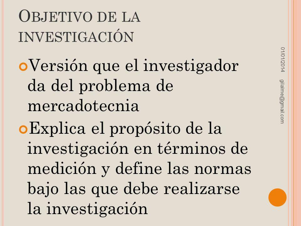 O BJETIVO DE LA INVESTIGACIÓN Versión que el investigador da del problema de mercadotecnia Explica el propósito de la investigación en términos de med
