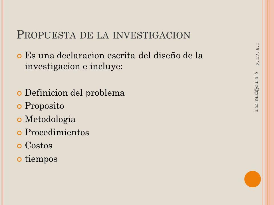 P ROPUESTA DE LA INVESTIGACION Es una declaracion escrita del diseño de la investigacion e incluye: Definicion del problema Proposito Metodologia Proc