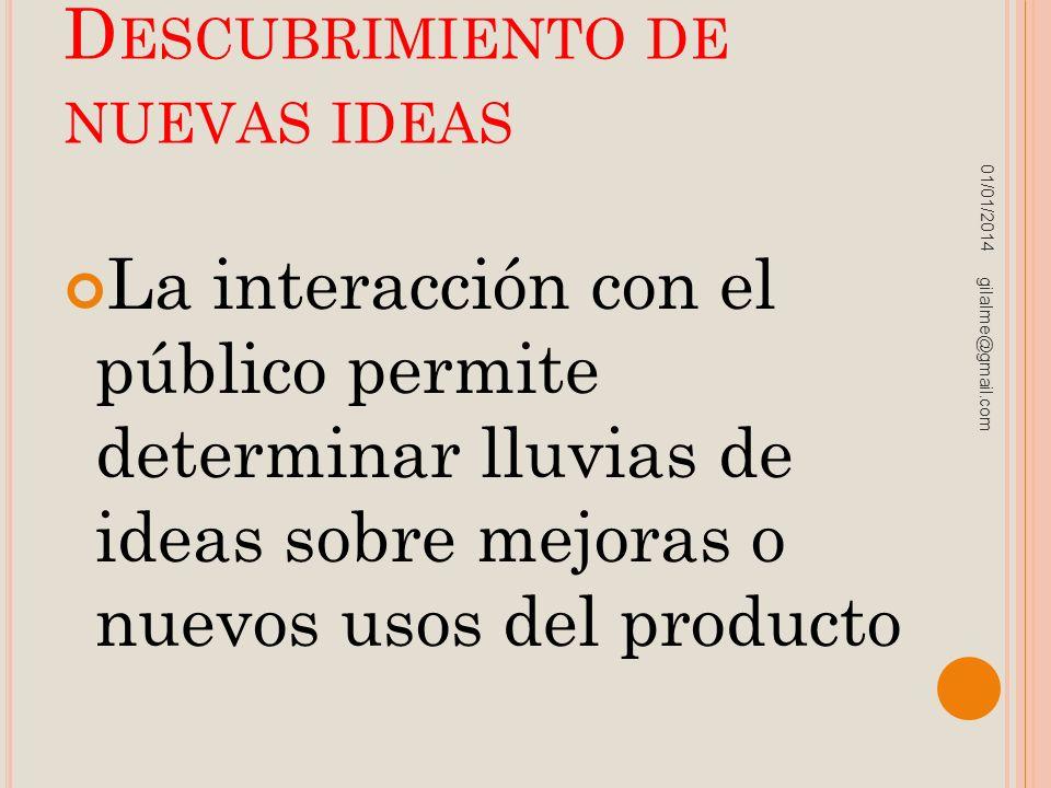 D ESCUBRIMIENTO DE NUEVAS IDEAS La interacción con el público permite determinar lluvias de ideas sobre mejoras o nuevos usos del producto 01/01/2014