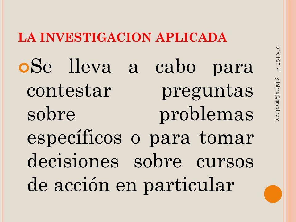 LA INVESTIGACION APLICADA Se lleva a cabo para contestar preguntas sobre problemas específicos o para tomar decisiones sobre cursos de acción en parti