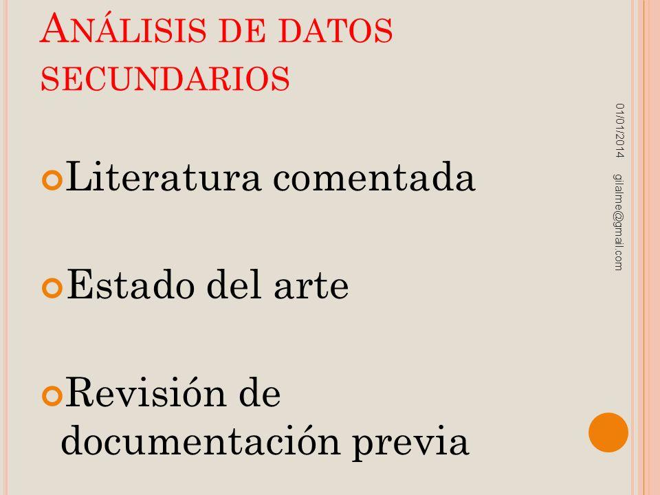 A NÁLISIS DE DATOS SECUNDARIOS Literatura comentada Estado del arte Revisión de documentación previa 01/01/2014 gilalme@gmail.com
