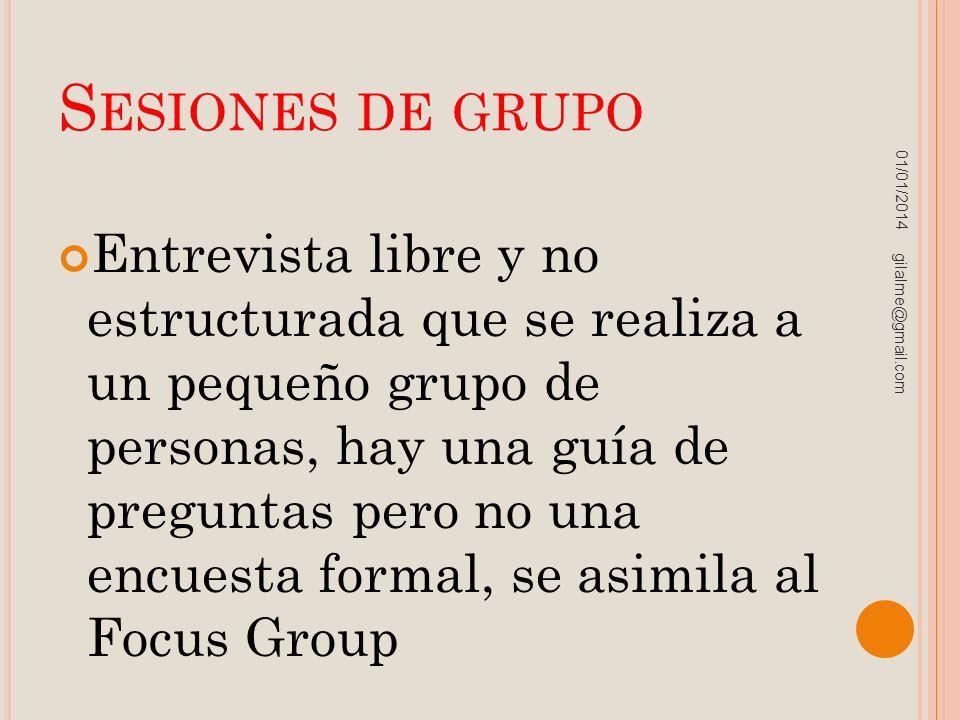 S ESIONES DE GRUPO Entrevista libre y no estructurada que se realiza a un pequeño grupo de personas, hay una guía de preguntas pero no una encuesta fo