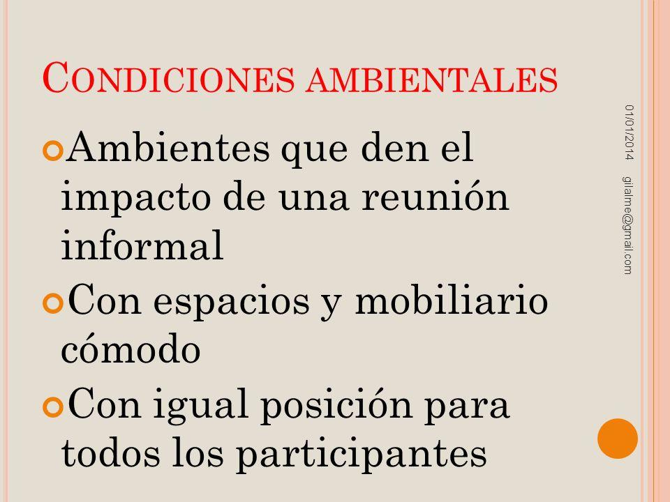 C ONDICIONES AMBIENTALES Ambientes que den el impacto de una reunión informal Con espacios y mobiliario cómodo Con igual posición para todos los parti
