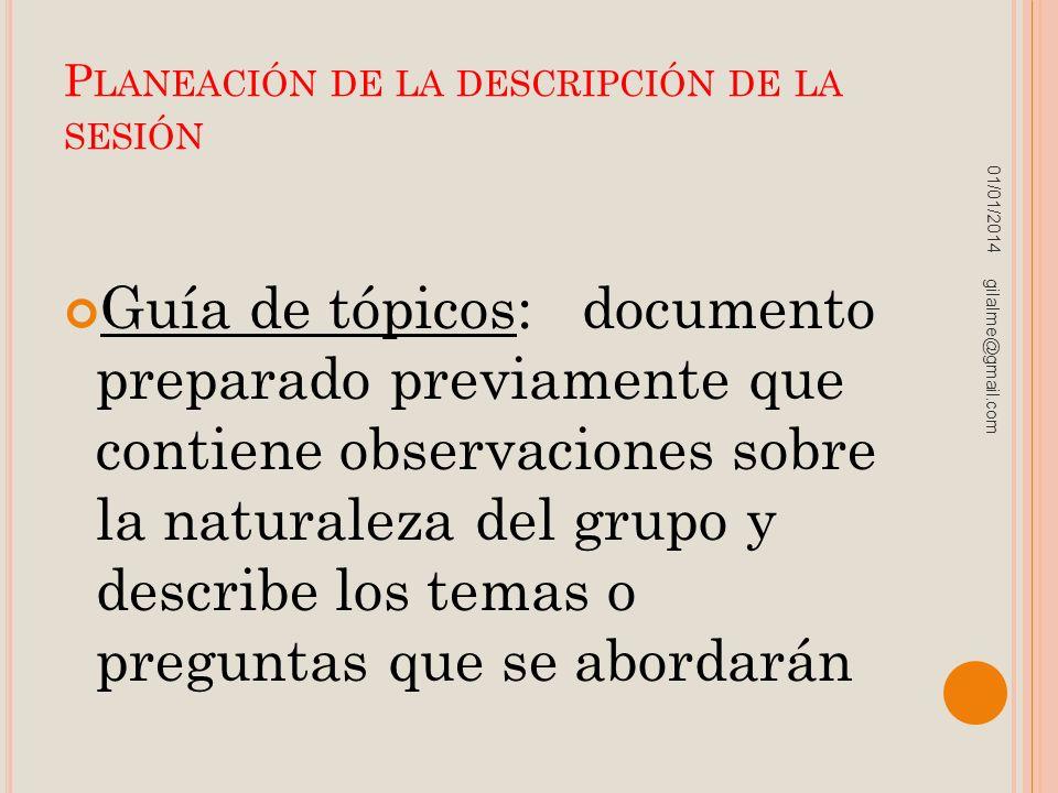 P LANEACIÓN DE LA DESCRIPCIÓN DE LA SESIÓN Guía de tópicos: documento preparado previamente que contiene observaciones sobre la naturaleza del grupo y
