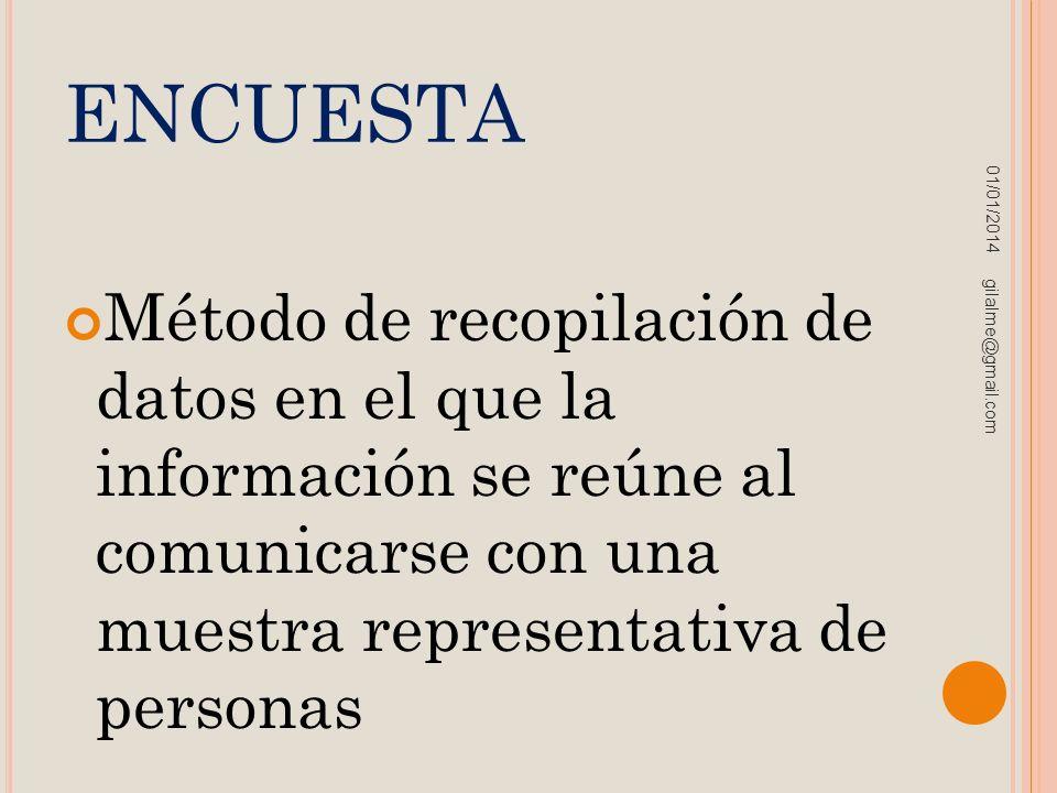 ENCUESTA Método de recopilación de datos en el que la información se reúne al comunicarse con una muestra representativa de personas 01/01/2014 gilalm
