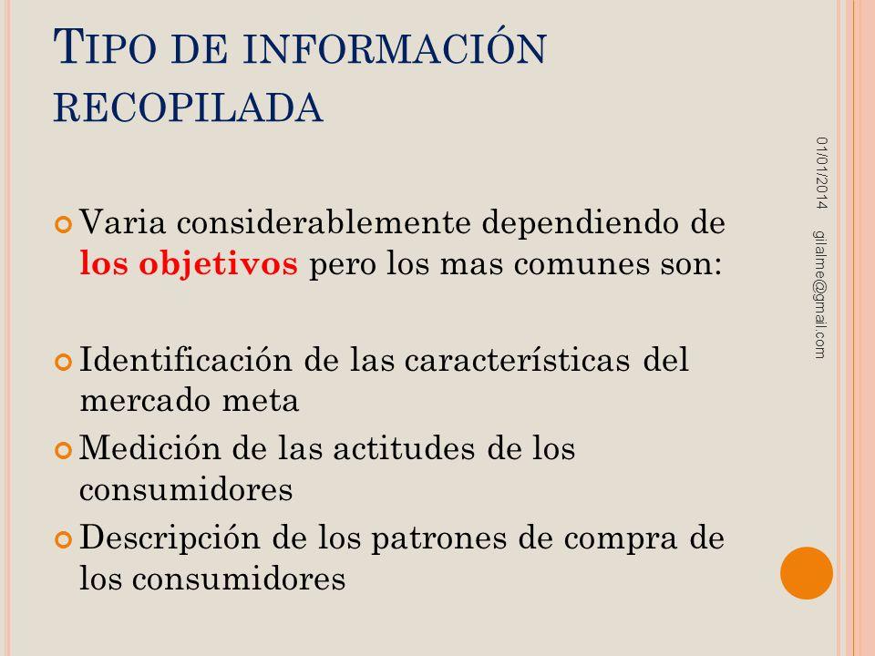 T IPO DE INFORMACIÓN RECOPILADA Varia considerablemente dependiendo de los objetivos pero los mas comunes son: Identificación de las características d