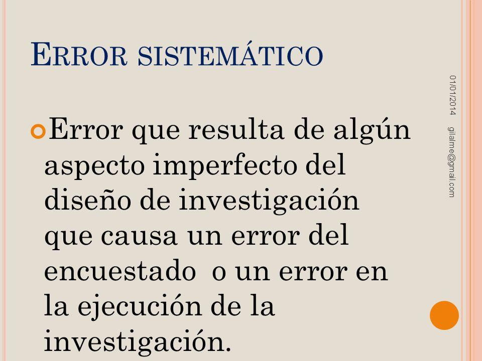E RROR SISTEMÁTICO Error que resulta de algún aspecto imperfecto del diseño de investigación que causa un error del encuestado o un error en la ejecuc