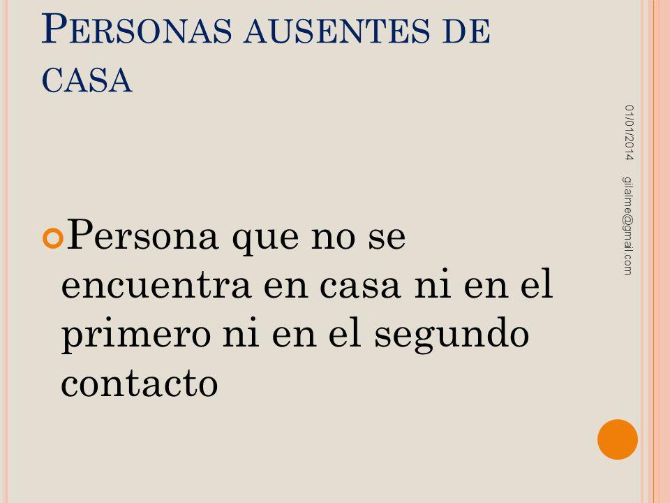 P ERSONAS AUSENTES DE CASA Persona que no se encuentra en casa ni en el primero ni en el segundo contacto 01/01/2014 gilalme@gmail.com
