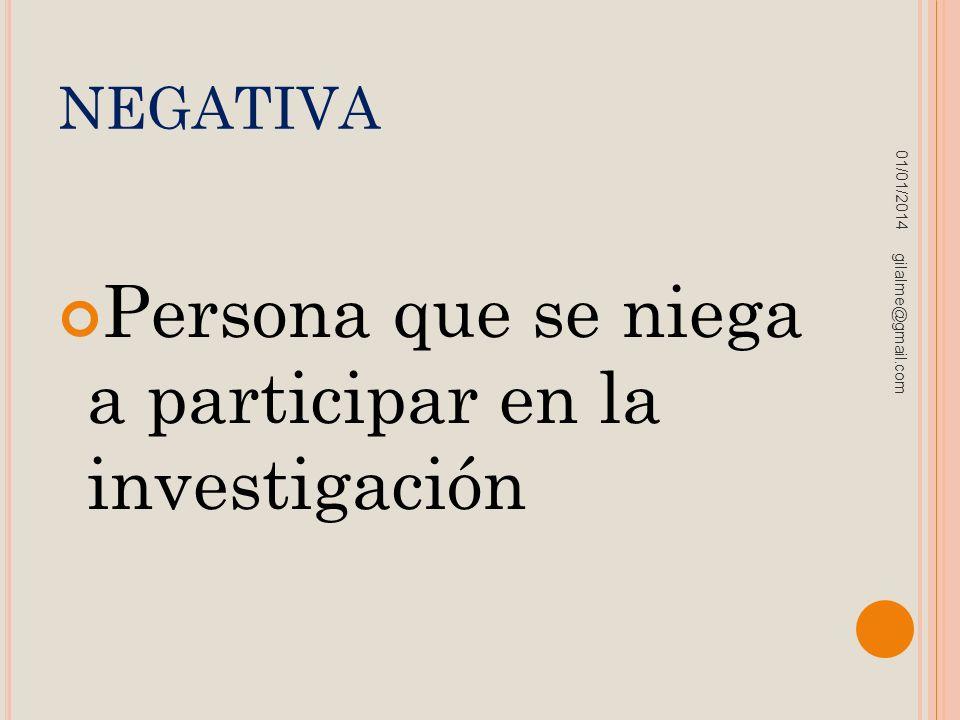 NEGATIVA Persona que se niega a participar en la investigación 01/01/2014 gilalme@gmail.com
