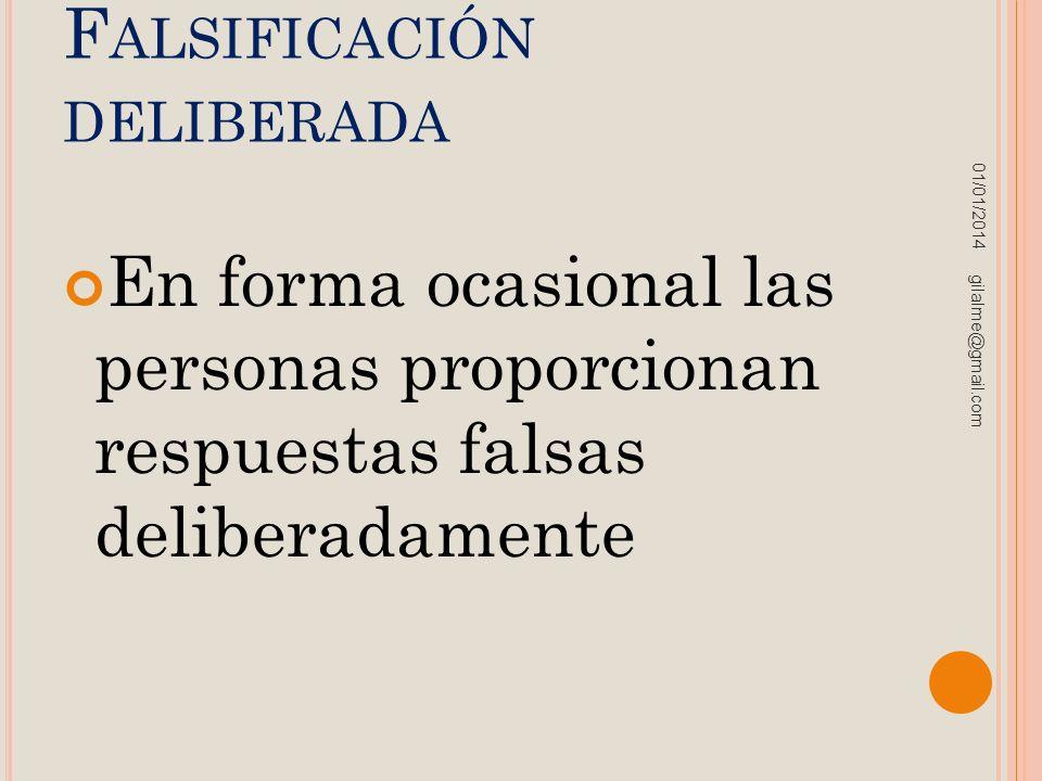 F ALSIFICACIÓN DELIBERADA En forma ocasional las personas proporcionan respuestas falsas deliberadamente 01/01/2014 gilalme@gmail.com