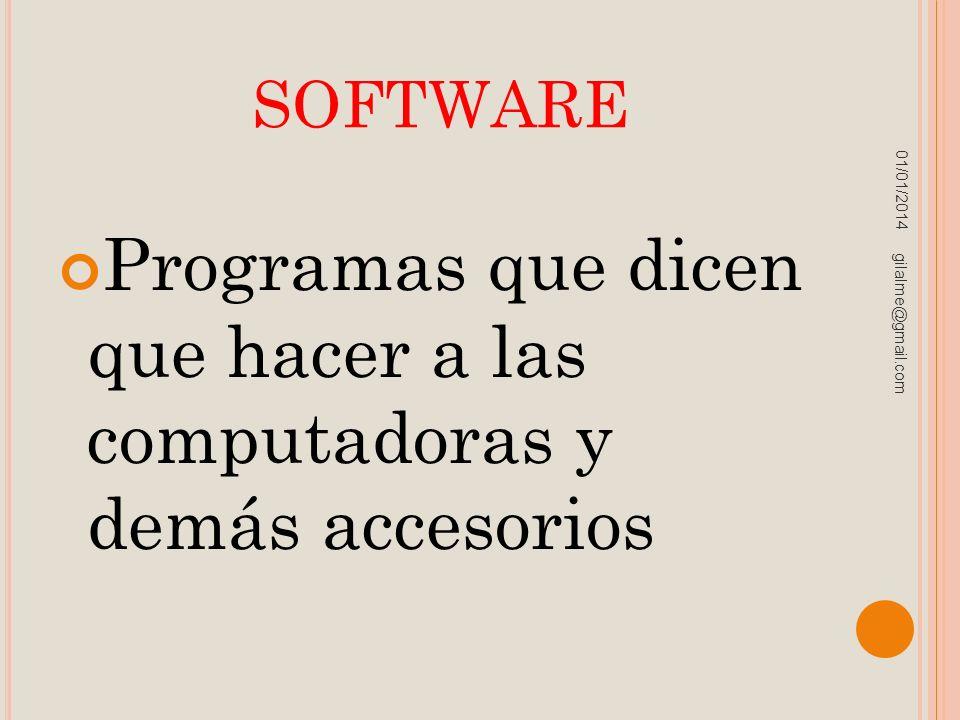 SOFTWARE Programas que dicen que hacer a las computadoras y demás accesorios 01/01/2014 gilalme@gmail.com