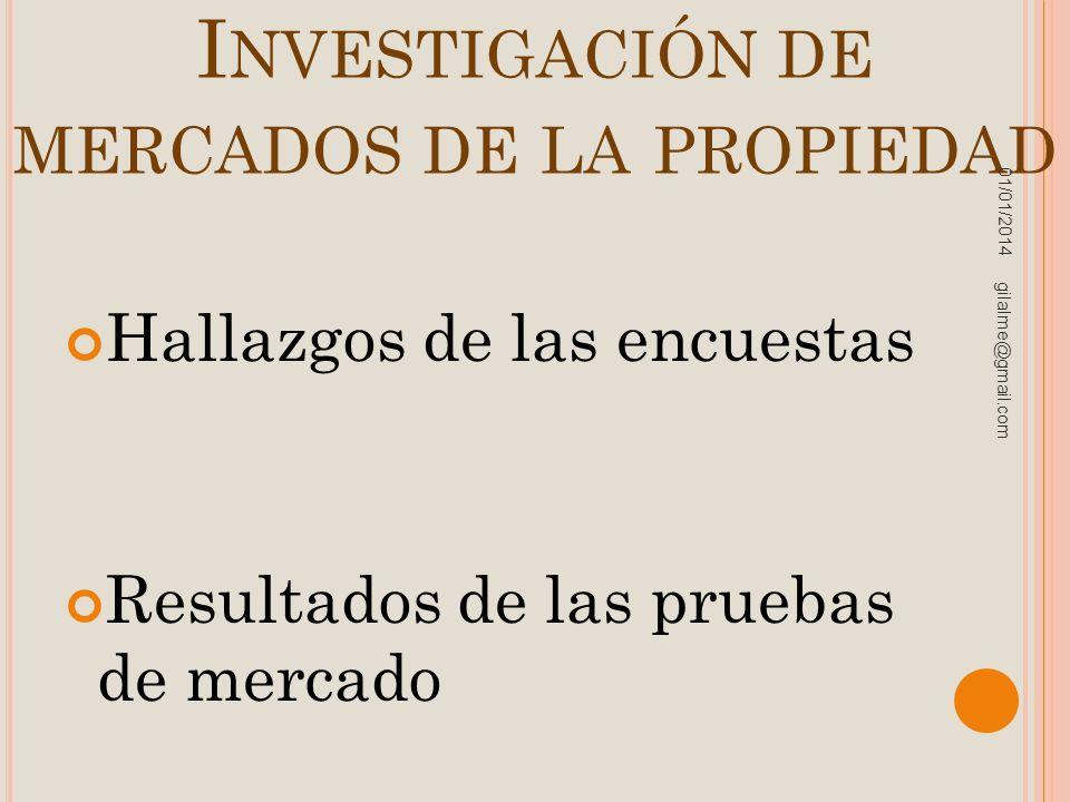I NVESTIGACIÓN DE MERCADOS DE LA PROPIEDAD Hallazgos de las encuestas Resultados de las pruebas de mercado 01/01/2014 gilalme@gmail.com