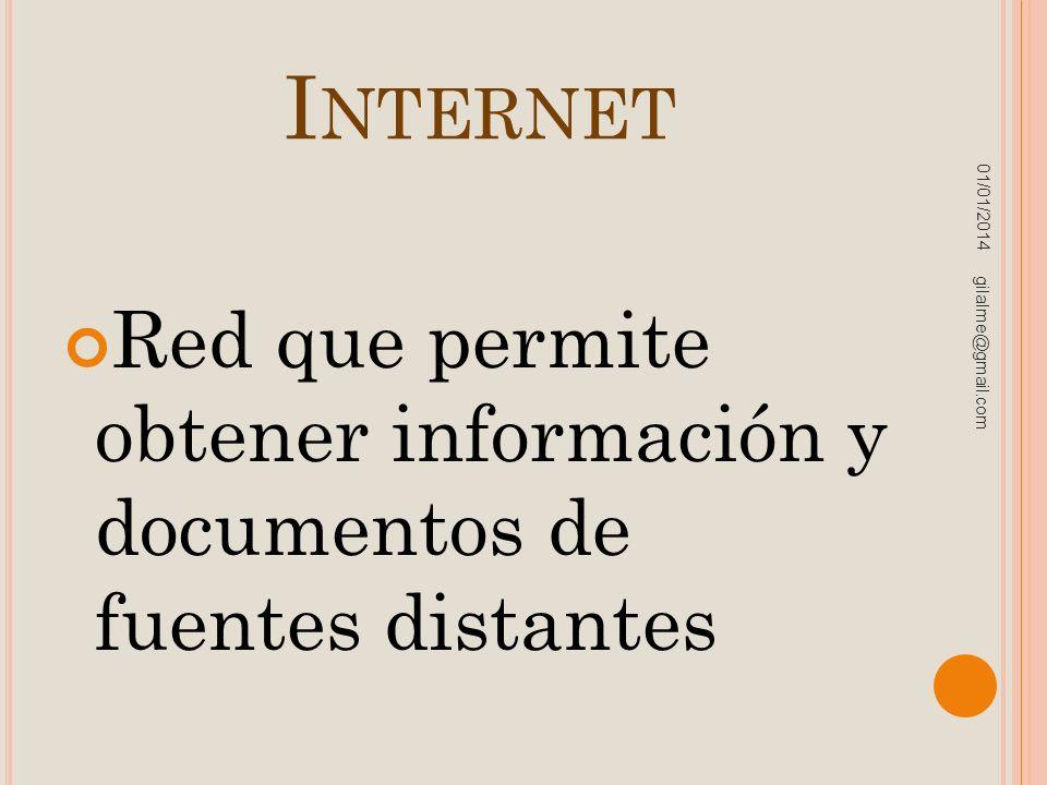 I NTERNET Red que permite obtener información y documentos de fuentes distantes 01/01/2014 gilalme@gmail.com