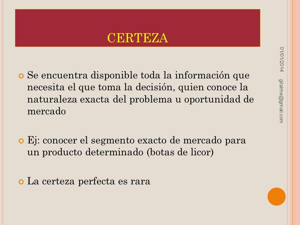 CERTEZA Se encuentra disponible toda la información que necesita el que toma la decisión, quien conoce la naturaleza exacta del problema u oportunidad