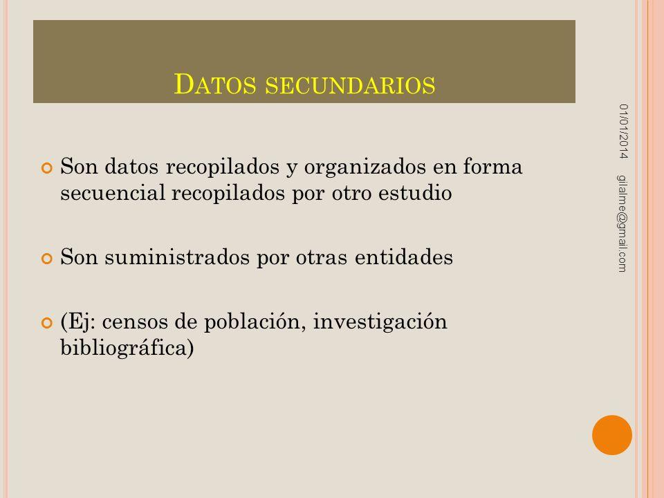 D ATOS SECUNDARIOS Son datos recopilados y organizados en forma secuencial recopilados por otro estudio Son suministrados por otras entidades (Ej: cen