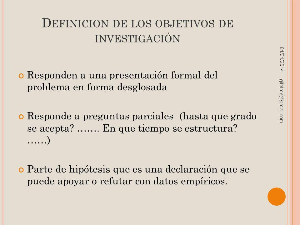 D EFINICION DE LOS OBJETIVOS DE INVESTIGACIÓN Responden a una presentación formal del problema en forma desglosada Responde a preguntas parciales (has