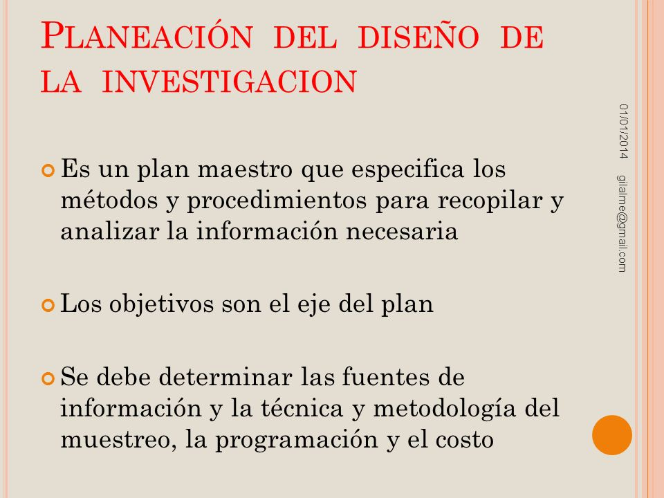 P LANEACIÓN DEL DISEÑO DE LA INVESTIGACION Es un plan maestro que especifica los métodos y procedimientos para recopilar y analizar la información nec