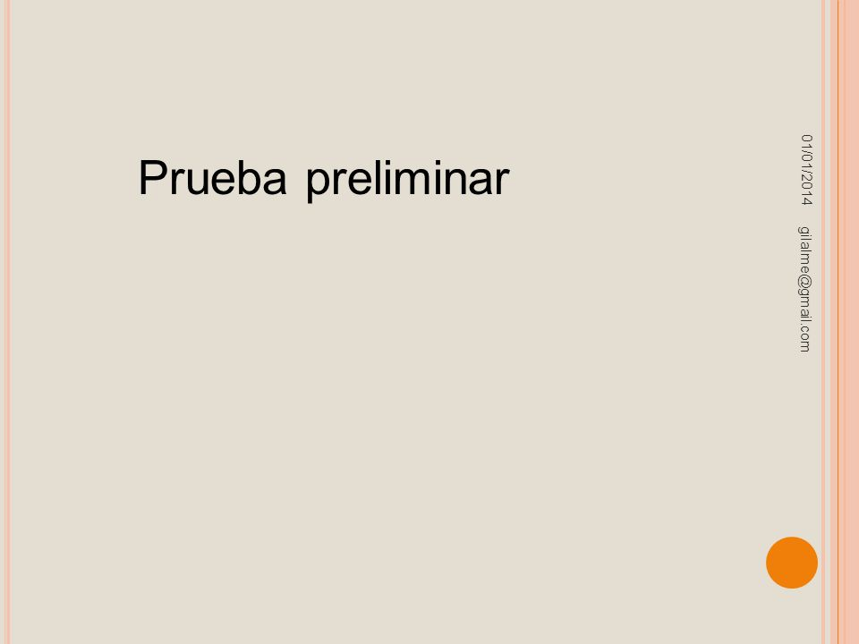 01/01/2014 gilalme@gmail.com Prueba preliminar