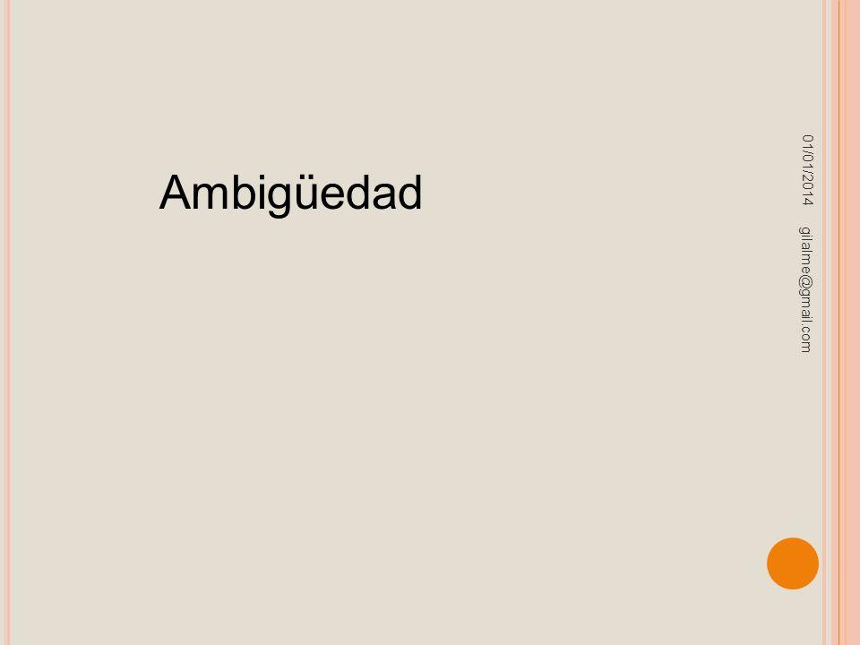 01/01/2014 gilalme@gmail.com Ambigüedad