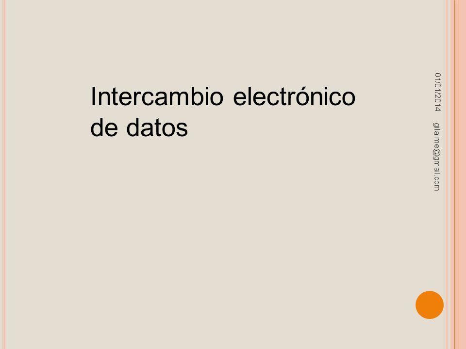 01/01/2014 gilalme@gmail.com Intercambio electrónico de datos