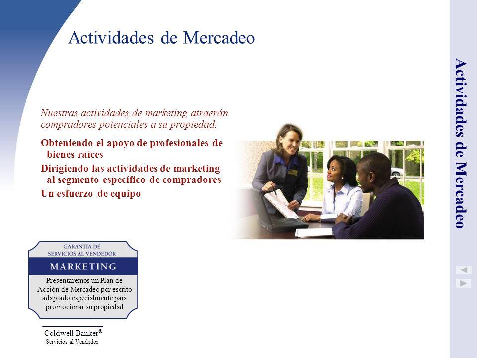 Coldwell Banker ® Servicios al Vendedor Actividades de Mercadeo Nuestras actividades de marketing atraerán compradores potenciales a su propiedad. Obt