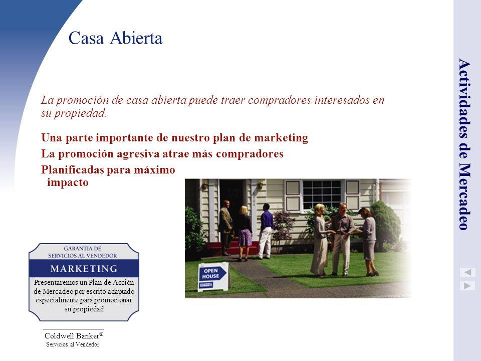 Coldwell Banker ® Servicios al Vendedor Casa Abierta La promoción de casa abierta puede traer compradores interesados en su propiedad. Una parte impor