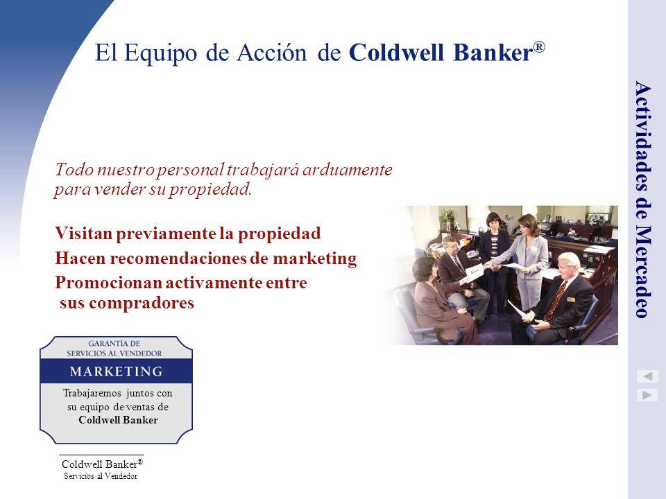 Coldwell Banker ® Servicios al Vendedor El Equipo de Acción de Coldwell Banker ® Todo nuestro personal trabajará arduamente para vender su propiedad.