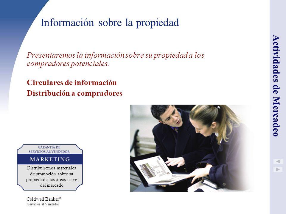 Coldwell Banker ® Servicios al Vendedor Información sobre la propiedad Presentaremos la información sobre su propiedad a los compradores potenciales.