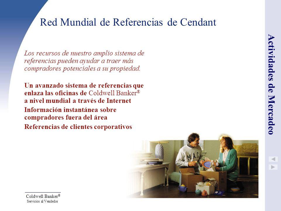 Coldwell Banker ® Servicios al Vendedor Red Mundial de Referencias de Cendant Los recursos de nuestro amplio sistema de referencias pueden ayudar a tr