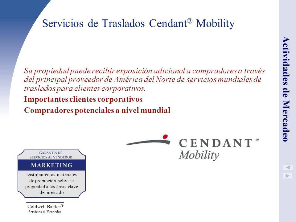 Coldwell Banker ® Servicios al Vendedor Servicios de Traslados Cendant ® Mobility Su propiedad puede recibir exposición adicional a compradores a trav