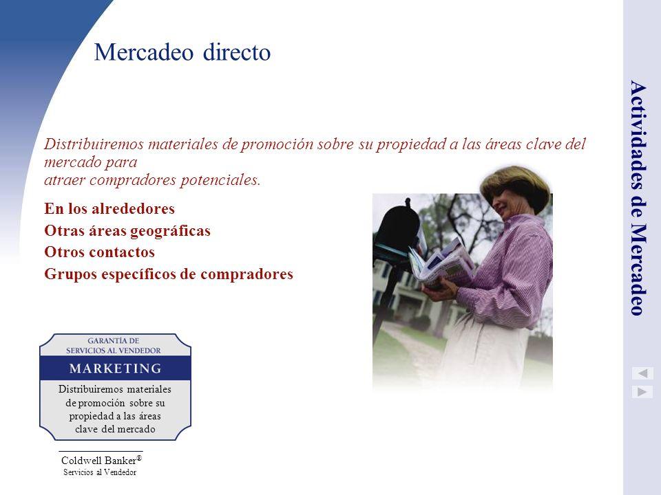 Coldwell Banker ® Servicios al Vendedor Mercadeo directo Distribuiremos materiales de promoción sobre su propiedad a las áreas clave del mercado para