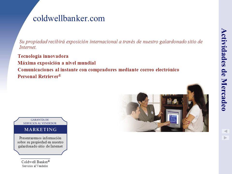 Coldwell Banker ® Servicios al Vendedor coldwellbanker.com Su propiedad recibirá exposición internacional a través de nuestro galardonado sitio de Int