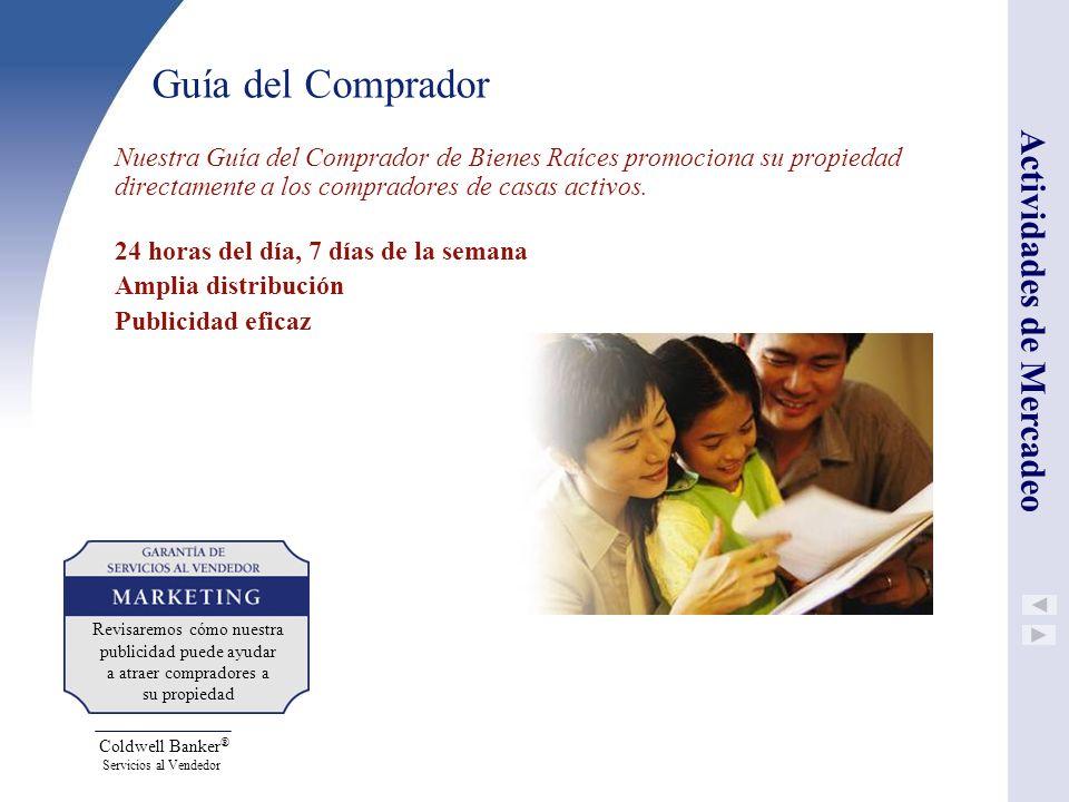 Coldwell Banker ® Servicios al Vendedor Guía del Comprador Nuestra Guía del Comprador de Bienes Raíces promociona su propiedad directamente a los comp