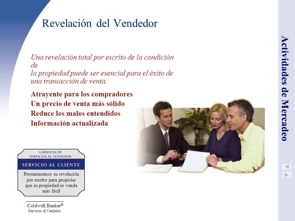 Coldwell Banker ® Servicios al Vendedor Revelación del Vendedor Una revelación total por escrito de la condición de la propiedad puede ser esencial pa