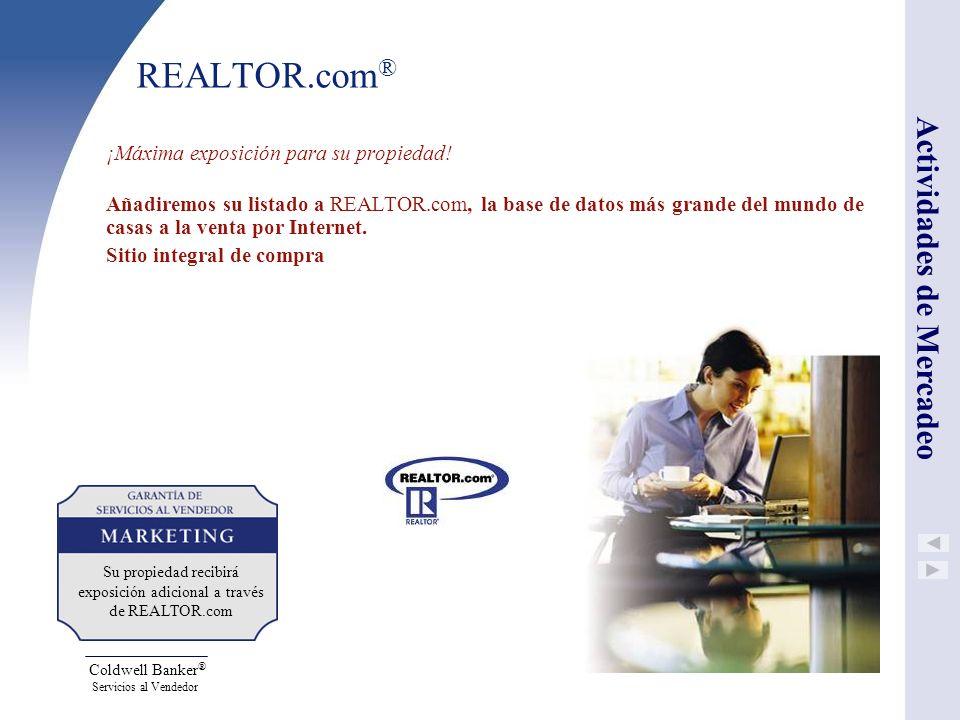 Coldwell Banker ® Servicios al Vendedor REALTOR.com ® ¡Máxima exposición para su propiedad! Añadiremos su listado a REALTOR.com, la base de datos más