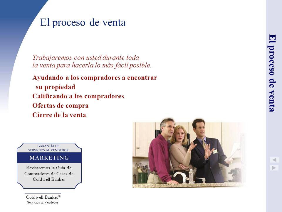 Coldwell Banker ® Servicios al Vendedor El proceso de venta Trabajaremos con usted durante toda la venta para hacerla lo más fácil posible. Ayudando a