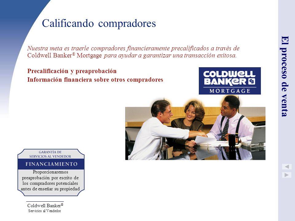 Coldwell Banker ® Servicios al Vendedor Calificando compradores Nuestra meta es traerle compradores financieramente precalificados a través de Coldwel